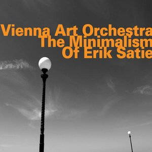 Vienna art Orchestra, the minimalism of Erik Satie